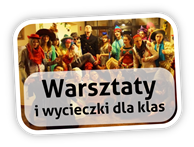 Warsztaty i wycieczki dla klas